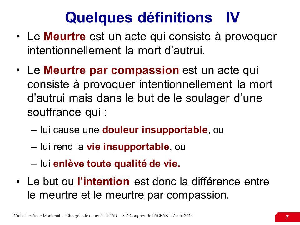 Micheline Anne Montreuil - Chargée de cours à lUQAR - 81 e Congrès de lACFAS – 7 mai 2013 7 Quelques définitions IV Le Meurtre est un acte qui consiste à provoquer intentionnellement la mort dautrui.