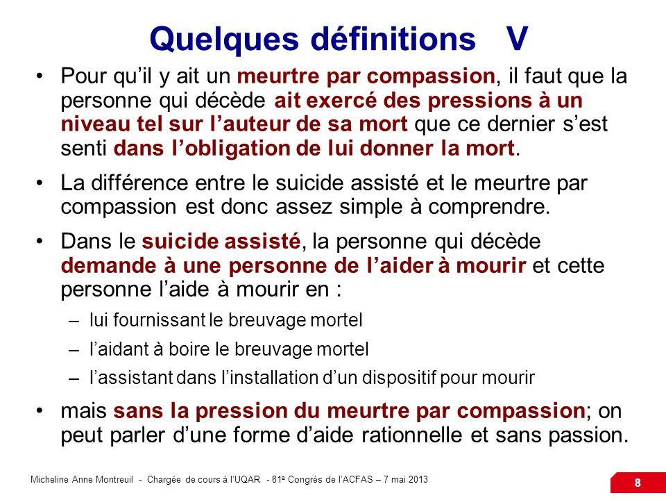 Micheline Anne Montreuil - Chargée de cours à lUQAR - 81 e Congrès de lACFAS – 7 mai 2013 8 Quelques définitions V Pour quil y ait un meurtre par comp