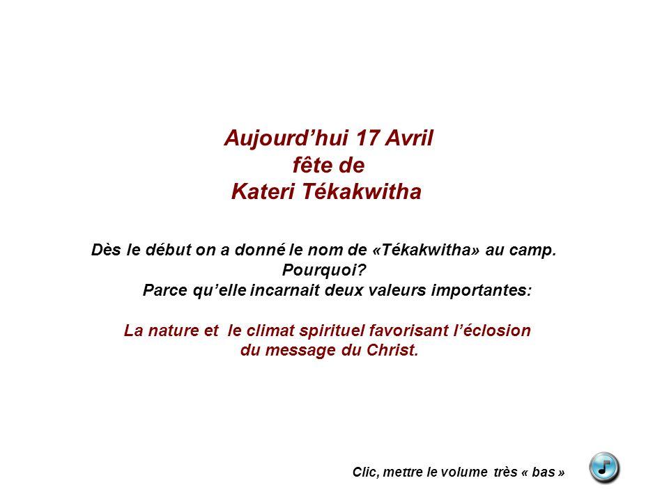 Aujourdhui 17 Avril fête de Kateri Tékakwitha Dès le début on a donné le nom de «Tékakwitha» au camp.