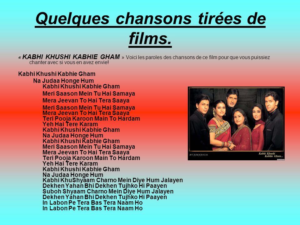 Quelques chansons tirées de films. « KABHI KHUSHI KABHIE GHAM » Voici les paroles des chansons de ce film pour que vous puissiez chanter avec si vous