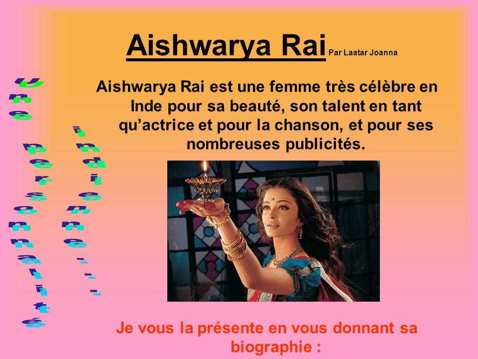 Aishwarya Rai Par Laatar Joanna Aishwarya Rai est une femme très célèbre en Inde pour sa beauté, son talent en tant quactrice et pour la chanson, et p