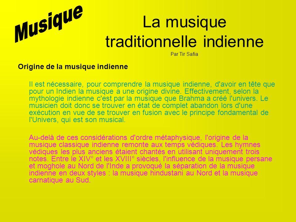 La musique traditionnelle indienne Par Tir Safia Origine de la musique indienne Il est nécessaire, pour comprendre la musique indienne, d'avoir en têt