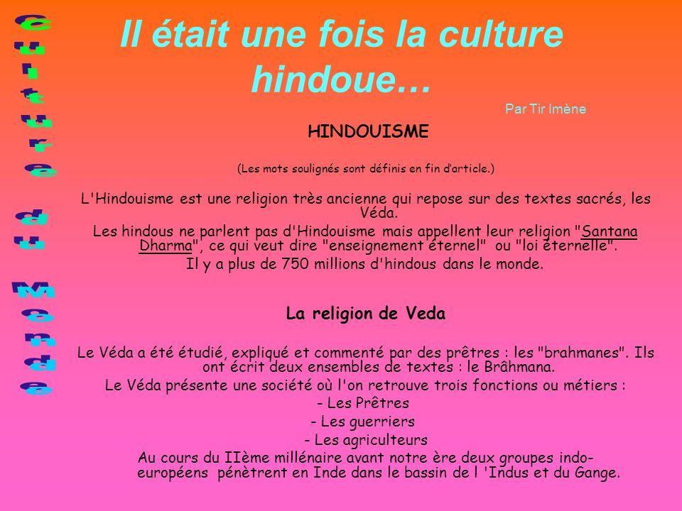 Il était une fois la culture hindoue… Par Tir Imène HINDOUISME (Les mots soulignés sont définis en fin darticle.) L'Hindouisme est une religion très a