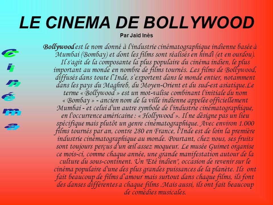 LE CINEMA DE BOLLYWOOD Par Jaid Inès Bollywood est le nom donné à l'industrie cinématographique indienne basée à Mumbai (Bombay) et dont les films son