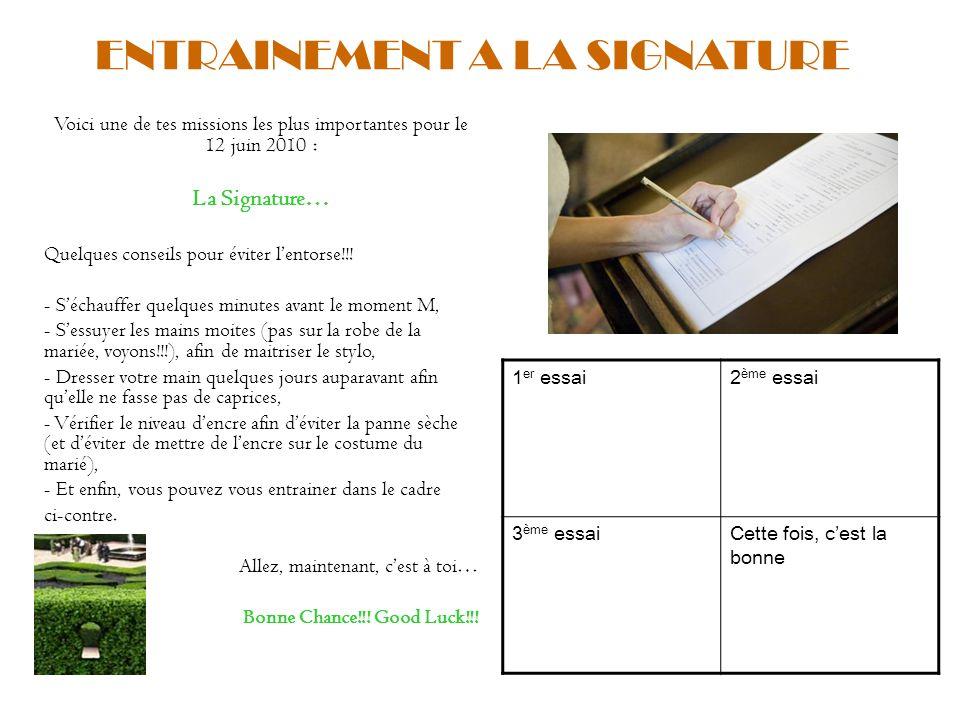 ENTRAINEMENT A LA SIGNATURE Voici une de tes missions les plus importantes pour le 12 juin 2010 : La Signature… Quelques conseils pour éviter lentorse!!.