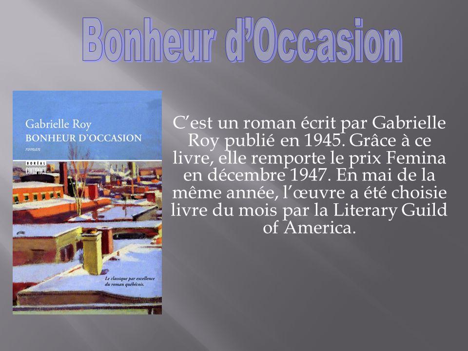Cest un roman écrit par Gabrielle Roy publié en 1945.