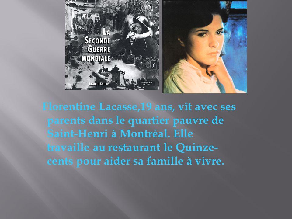 Florentine Lacasse,19 ans, vît avec ses parents dans le quartier pauvre de Saint-Henri à Montréal.