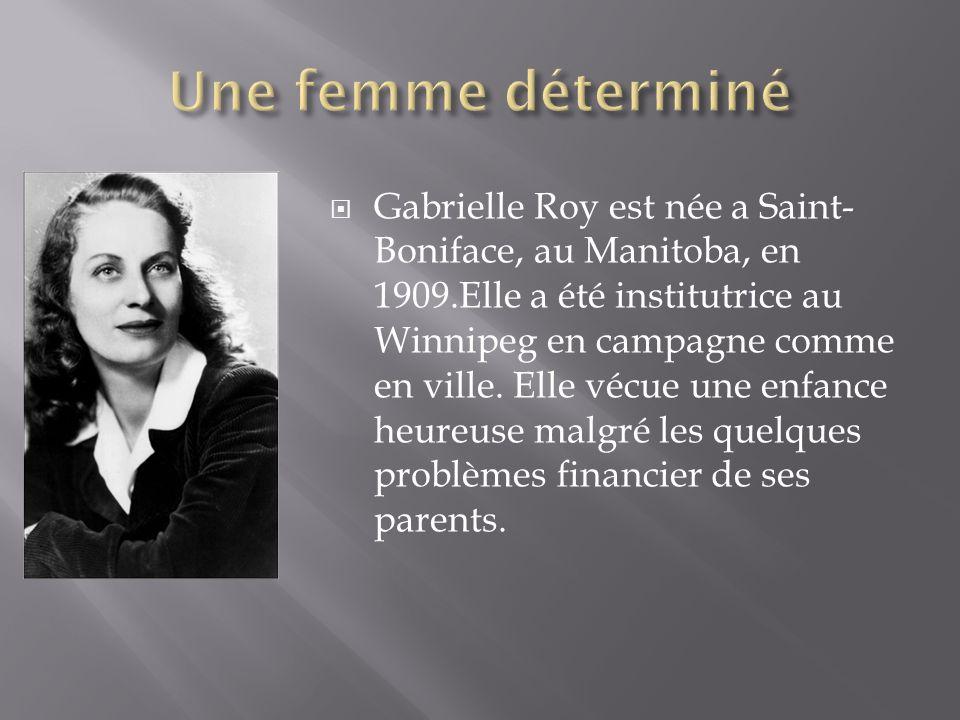 Gabrielle Roy est née a Saint- Boniface, au Manitoba, en 1909.Elle a été institutrice au Winnipeg en campagne comme en ville.
