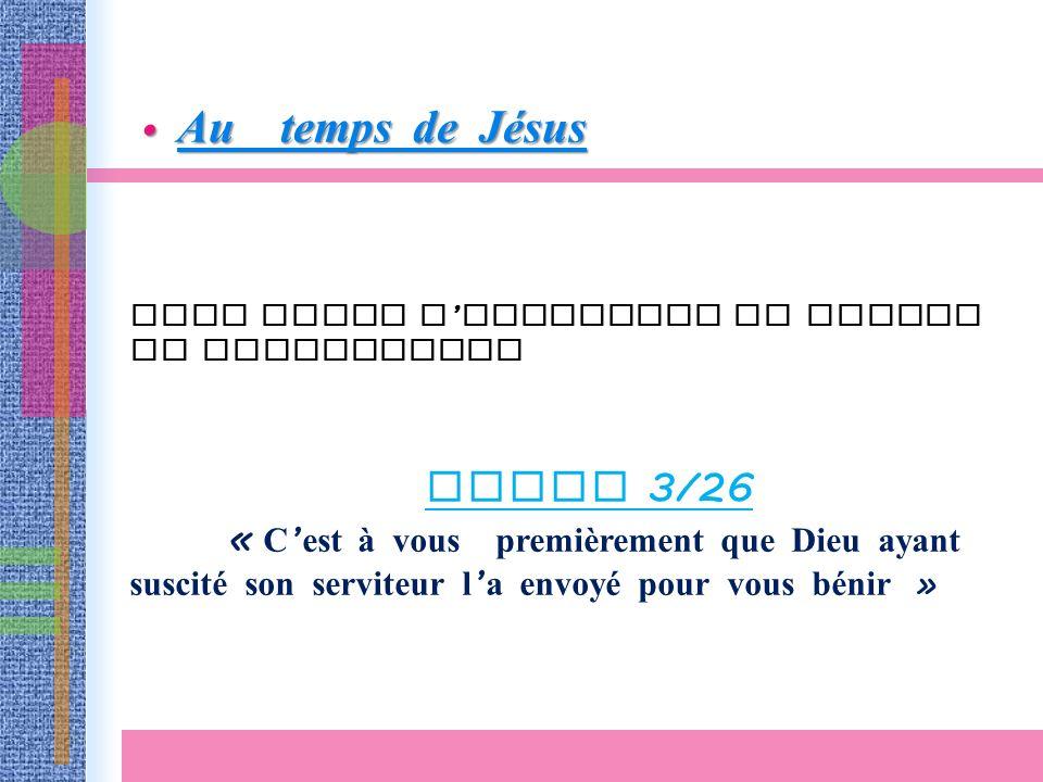 Au temps de Jésus Au temps de Jésus DIEU AVAIT L INTENTION DE DONNER LA BENEDICTION Actes 3/26 « C est à vous premièrement que Dieu ayant suscité son serviteur l a envoyé pour vous bénir »