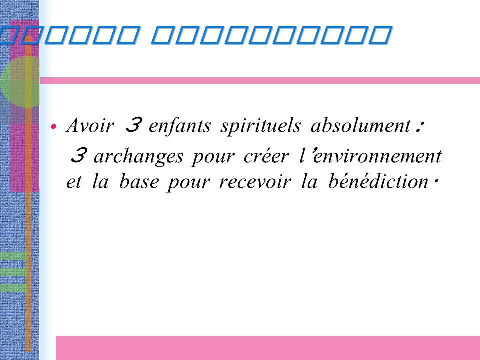 Avoir 3 enfants spirituels absolument : 3 archanges pour créer l environnement et la base pour recevoir la bénédiction.