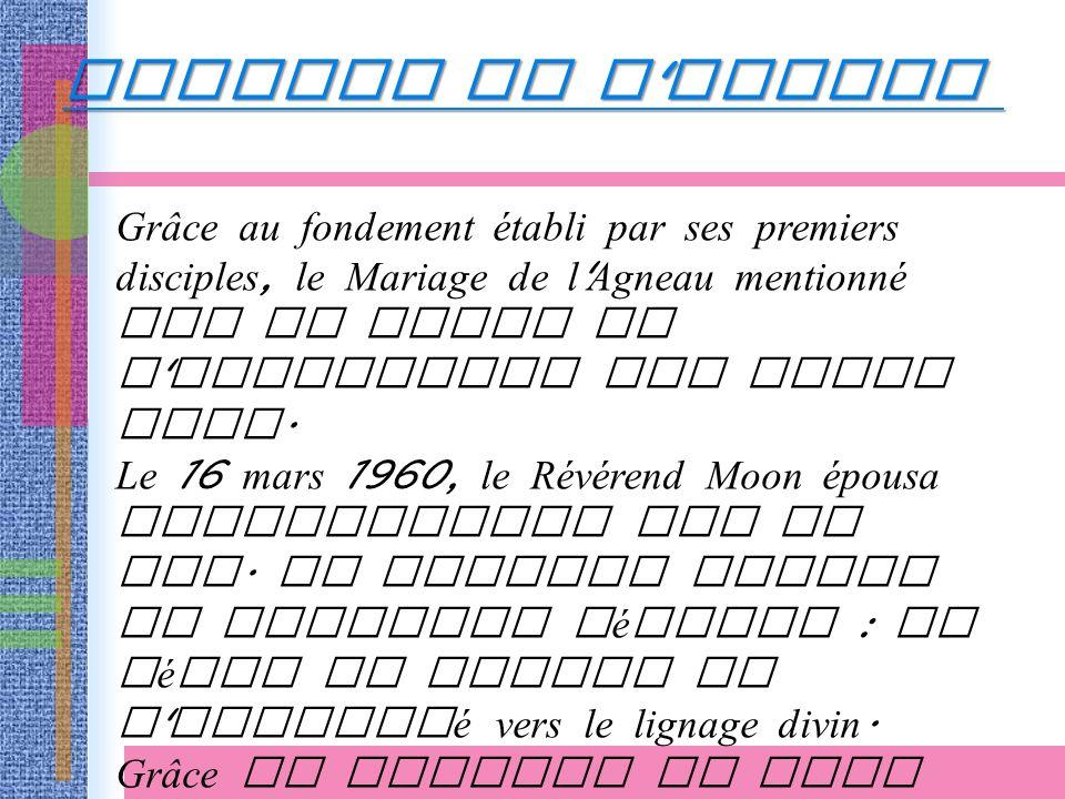 Grâce au fondement établi par ses premiers disciples, le Mariage de l Agneau mentionné par le Livre de l Apocalypse put avoir lieu.