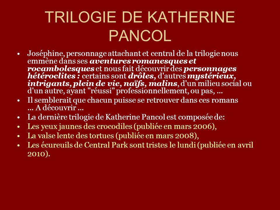 TRILOGIE DE KATHERINE PANCOL Joséphine, personnage attachant et central de la trilogie nous emmène dans ses aventures romanesques et rocambolesques et