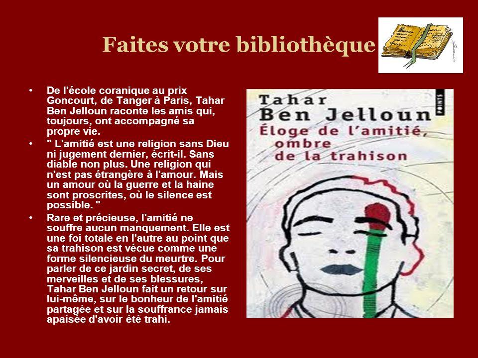 Faites votre bibliothèque De l'école coranique au prix Goncourt, de Tanger à Paris, Tahar Ben Jelloun raconte les amis qui, toujours, ont accompagné s