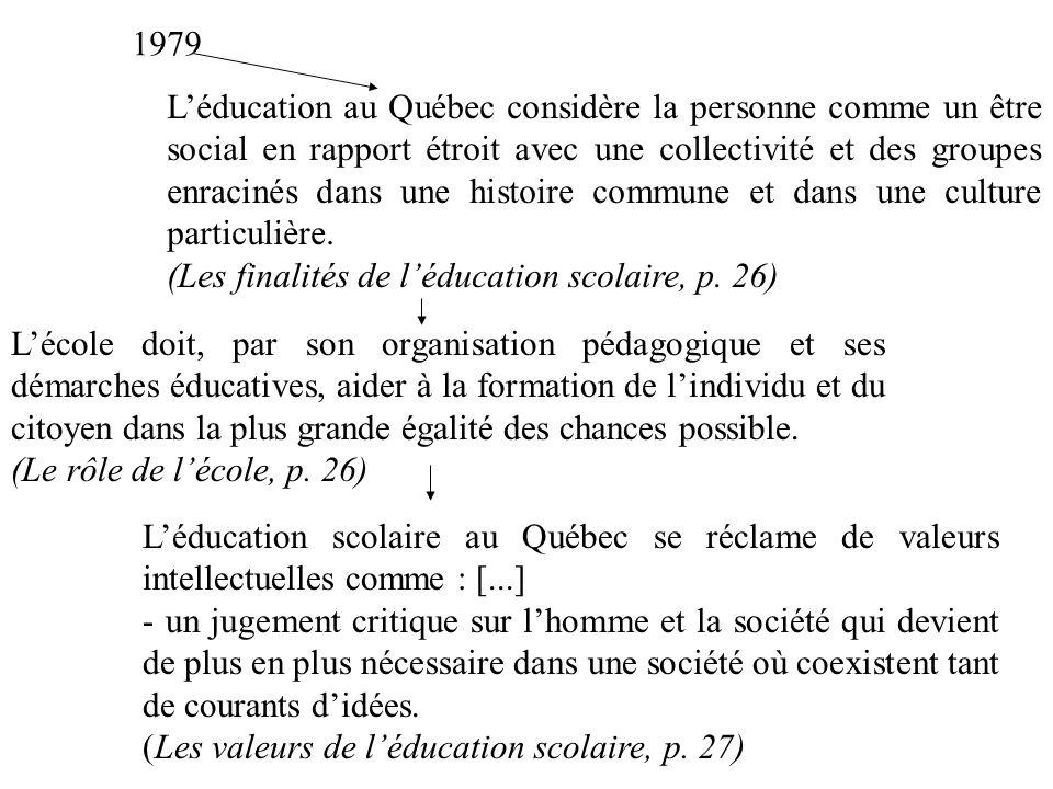 1979 Léducation au Québec considère la personne comme un être social en rapport étroit avec une collectivité et des groupes enracinés dans une histoire commune et dans une culture particulière.