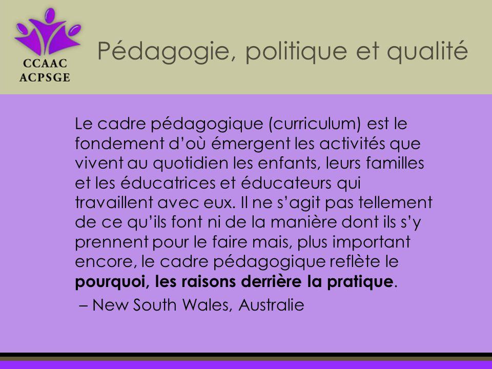 Le cadre pédagogique (curriculum) est le fondement doù émergent les activités que vivent au quotidien les enfants, leurs familles et les éducatrices et éducateurs qui travaillent avec eux.