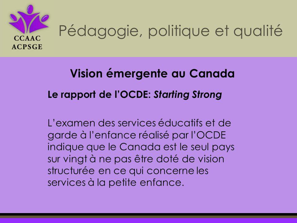 Le rapport de lOCDE: Starting Strong Lexamen des services éducatifs et de garde à lenfance réalisé par lOCDE indique que le Canada est le seul pays sur vingt à ne pas être doté de vision structurée en ce qui concerne les services à la petite enfance.