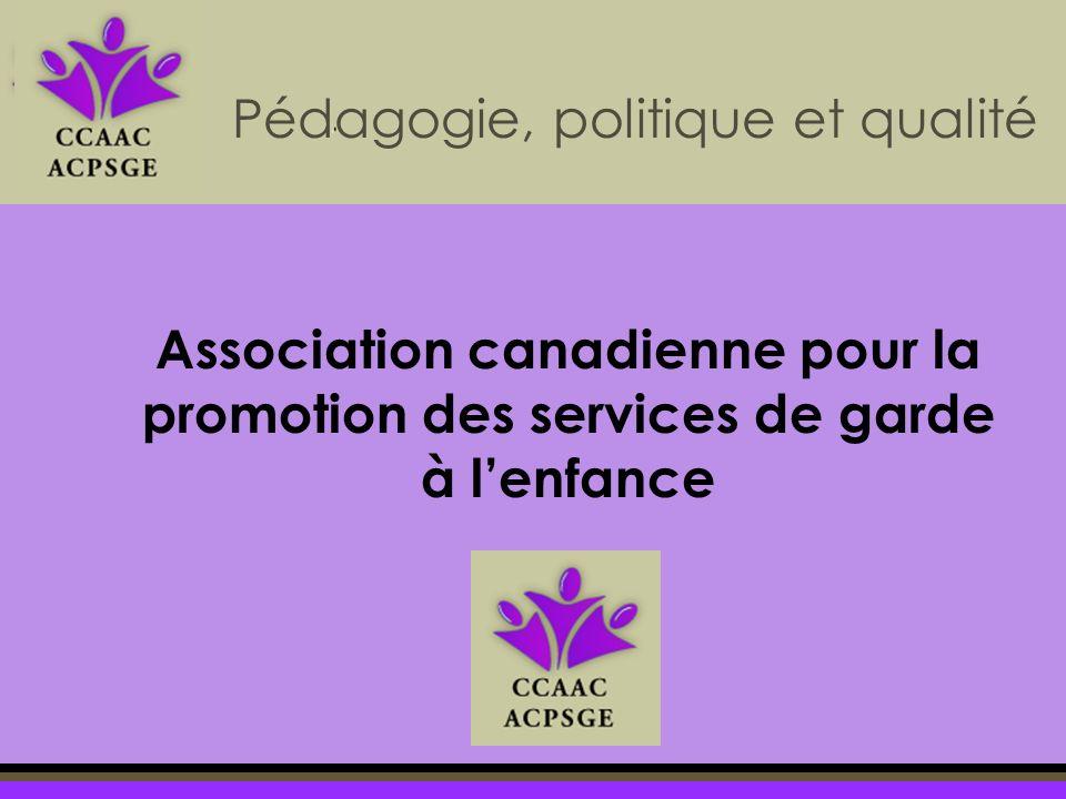 Association canadienne pour la promotion des services de garde à lenfance Pédagogie, politique et qualité