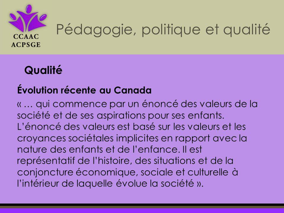 Pédagogie, politique et qualité Évolution récente au Canada « … qui commence par un énoncé des valeurs de la société et de ses aspirations pour ses enfants.