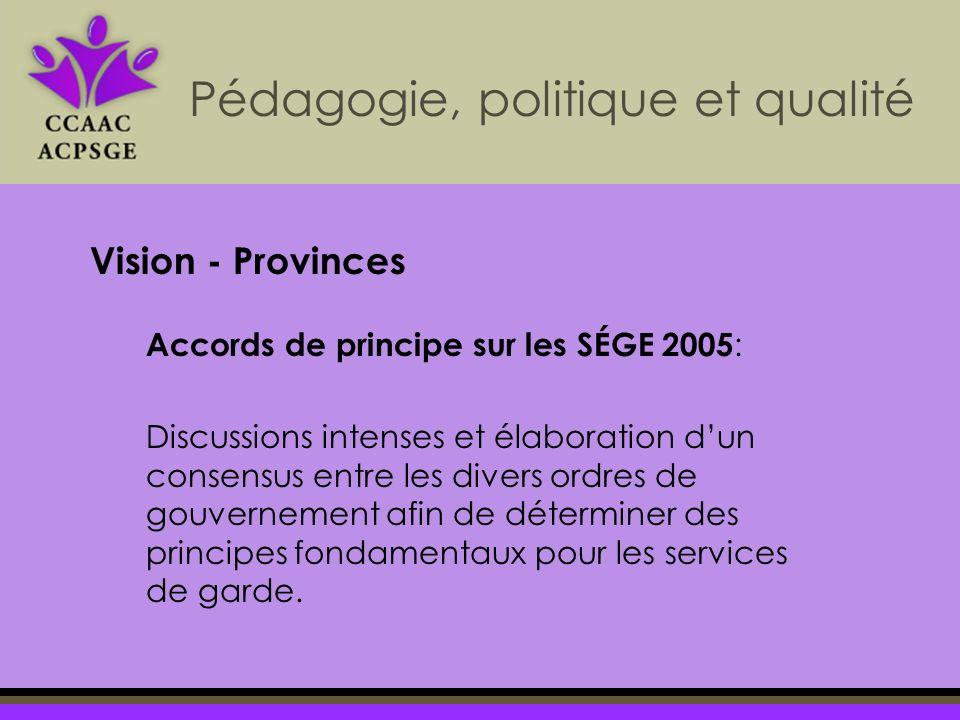 Accords de principe sur les SÉGE 2005 : Discussions intenses et élaboration dun consensus entre les divers ordres de gouvernement afin de déterminer des principes fondamentaux pour les services de garde.
