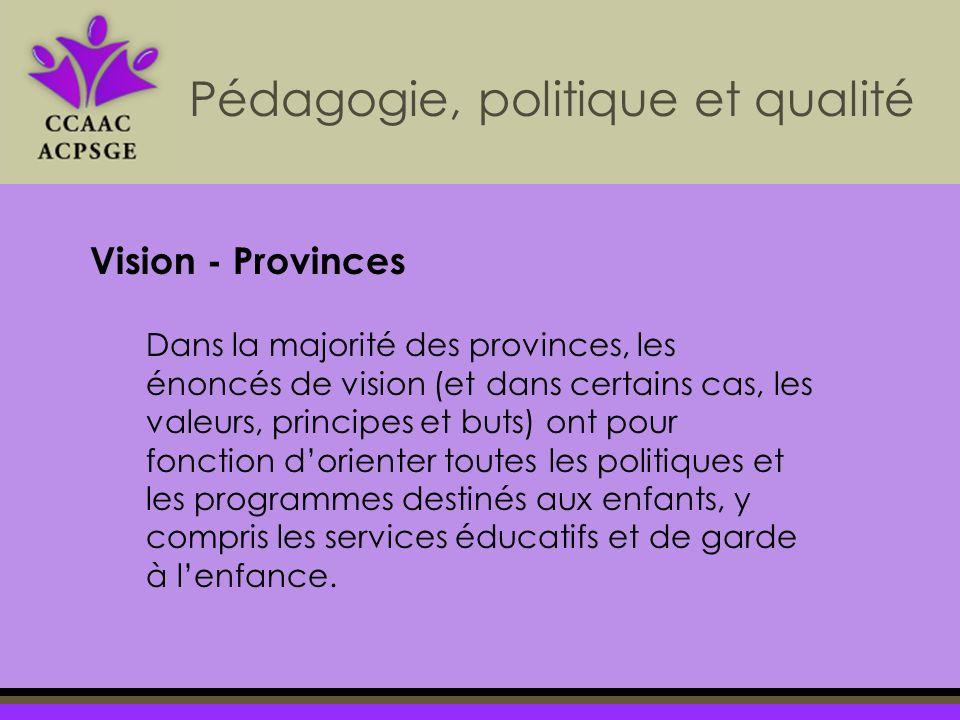 Dans la majorité des provinces, les énoncés de vision (et dans certains cas, les valeurs, principes et buts) ont pour fonction dorienter toutes les politiques et les programmes destinés aux enfants, y compris les services éducatifs et de garde à lenfance.