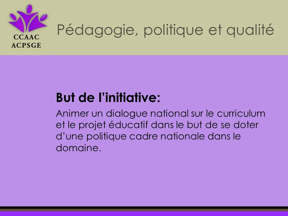 But de linitiative: Animer un dialogue national sur le curriculum et le projet éducatif dans le but de se doter dune politique cadre nationale dans le domaine.