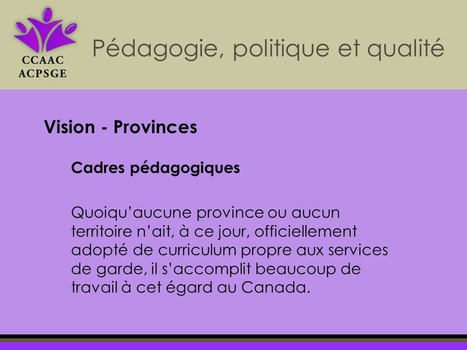 Cadres pédagogiques Quoiquaucune province ou aucun territoire nait, à ce jour, officiellement adopté de curriculum propre aux services de garde, il saccomplit beaucoup de travail à cet égard au Canada.