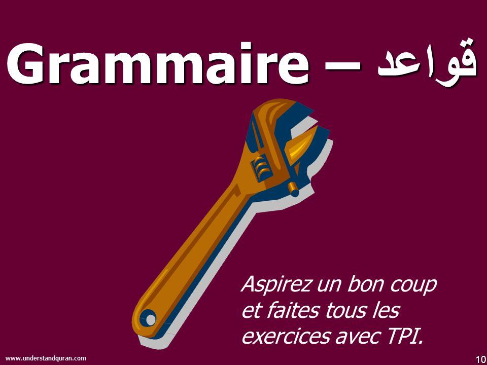 10 www.understandquran.com قواعد – Grammaire Aspirez un bon coup et faites tous les exercices avec TPI.