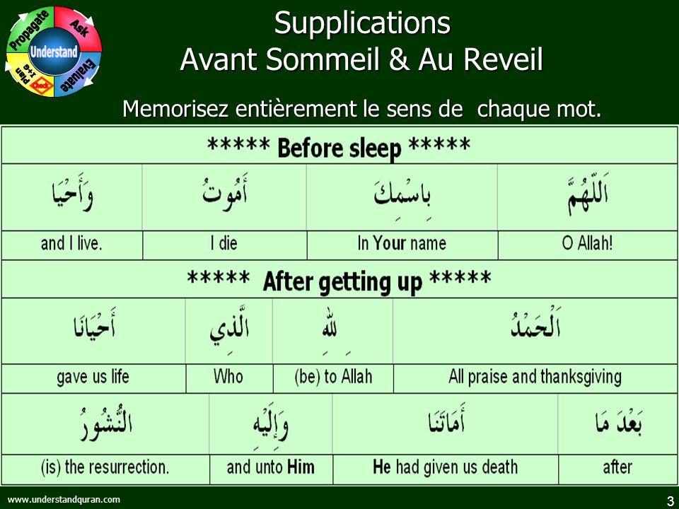 3 www.understandquran.com Supplications Avant Sommeil & Au Reveil Memorisez entièrement le sens de chaque mot.