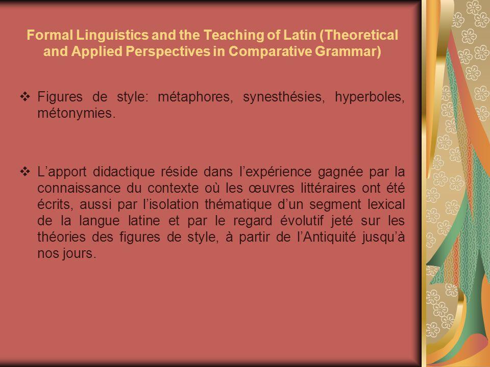 Formal Linguistics and the Teaching of Latin (Theoretical and Applied Perspectives in Comparative Grammar) La métaphore est un méchanisme de la pensée par lequel certaines expériences ou phénomènes sont verbalisés par lentremise dautres, avec lesquels ils détiennent des traits communs.