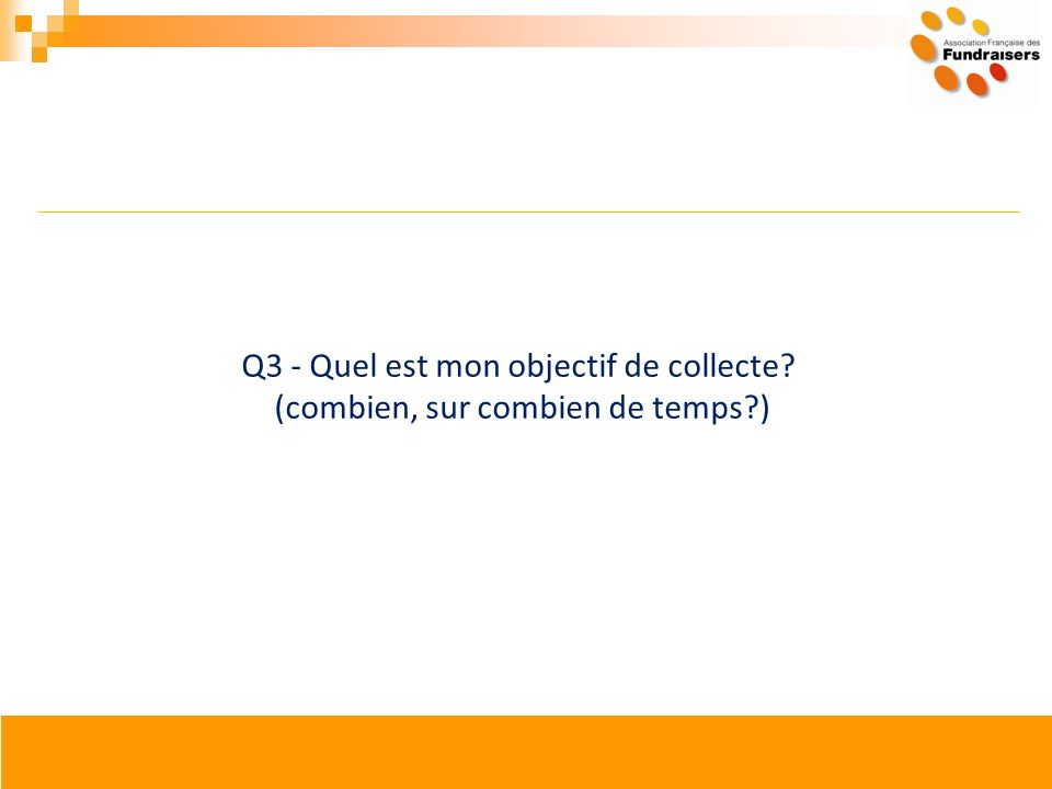 Q3 - Quel est mon objectif de collecte? (combien, sur combien de temps?)