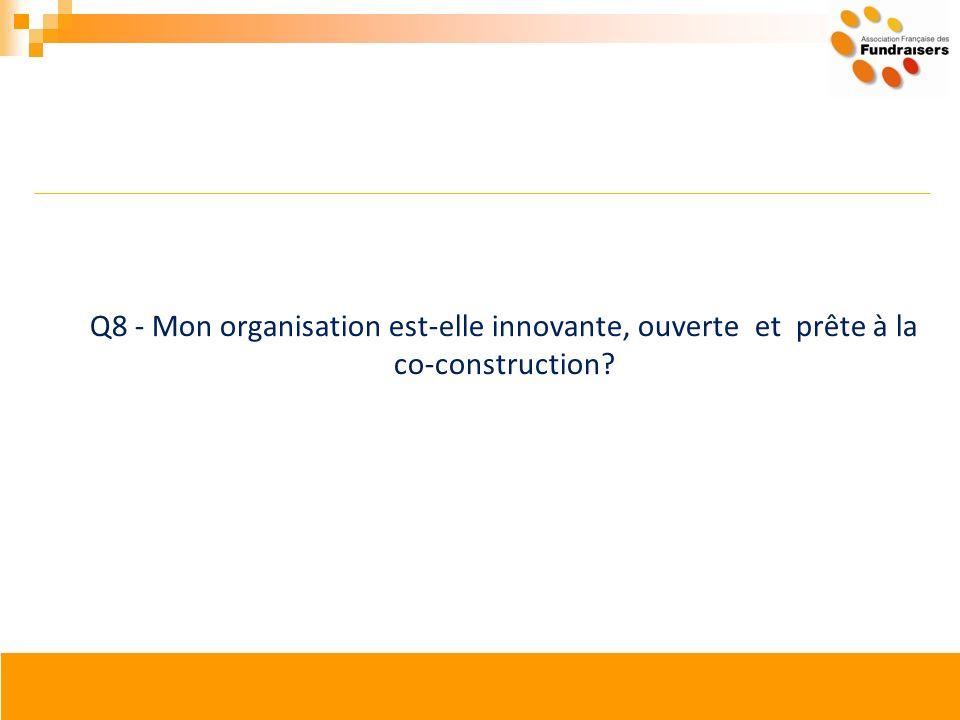 Q8 - Mon organisation est-elle innovante, ouverte et prête à la co-construction?