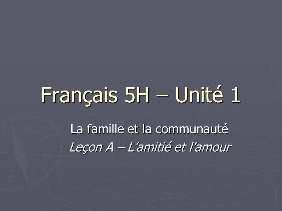 Français 5H – Unité 1 La famille et la communauté Leçon A – Lamitié et lamour