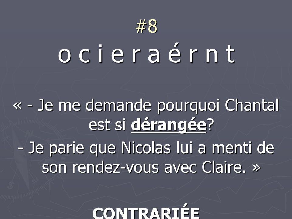 #8 o c i e r a é r n t « - Je me demande pourquoi Chantal est si dérangée.