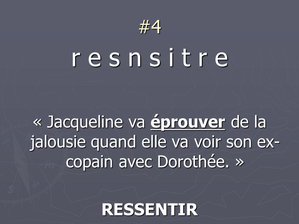 #4 r e s n s i t r e « Jacqueline va éprouver de la jalousie quand elle va voir son ex- copain avec Dorothée.