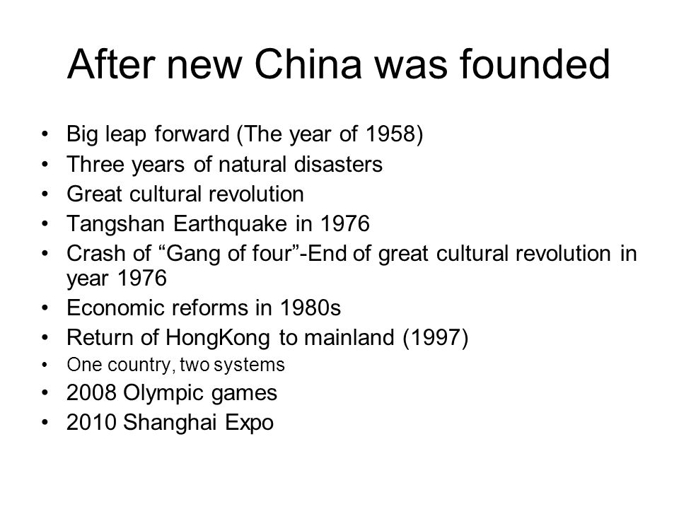 After new China was founded Big leap forward (The year of 1958) Three years of natural disasters Great cultural revolution Tangshan Earthquake in 1976