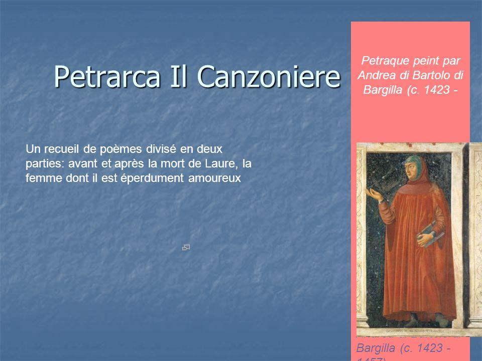 Petrarca Il Canzoniere Un recueil de poèmes divisé en deux parties: avant et après la mort de Laure, la femme dont il est éperdument amoureux Petraque peint par Andrea di Bartolo di Bargilla (c.