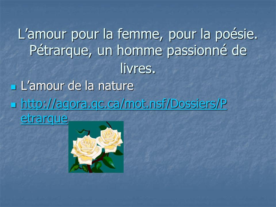 Lamour pour la femme, pour la poésie. Pétrarque, un homme passionné de livres.