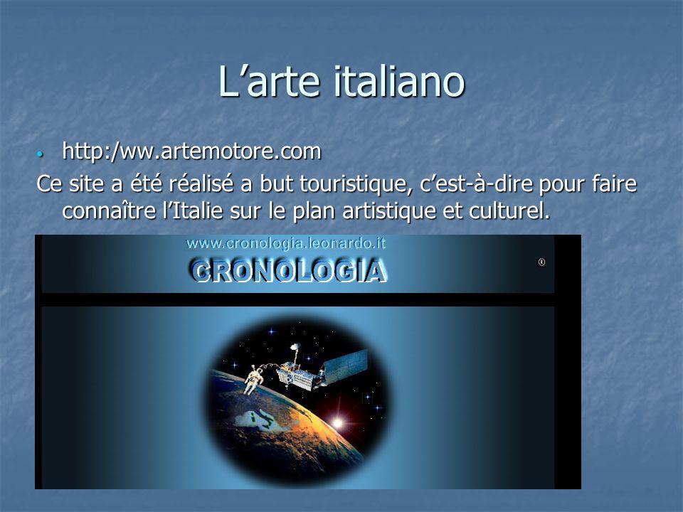 Larte italiano http:/ww.artemotore.com http:/ww.artemotore.com Ce site a été réalisé a but touristique, cest-à-dire pour faire connaître lItalie sur le plan artistique et culturel.