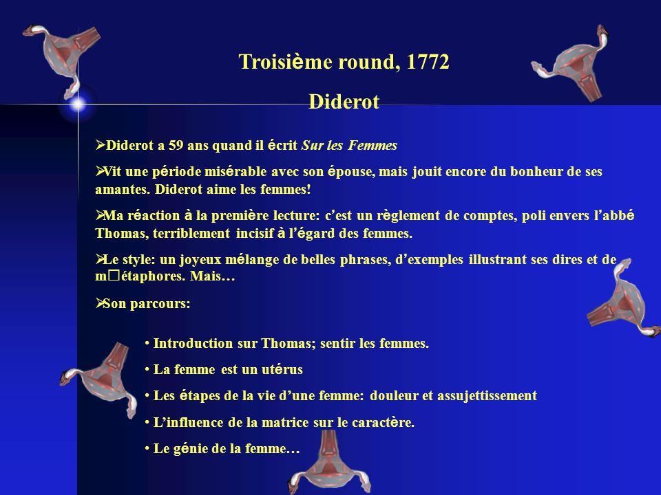 Troisi è me round, 1772 Diderot Diderot a 59 ans quand il é crit Sur les Femmes Vit une p é riode mis é rable avec son é pouse, mais jouit encore du bonheur de ses amantes.