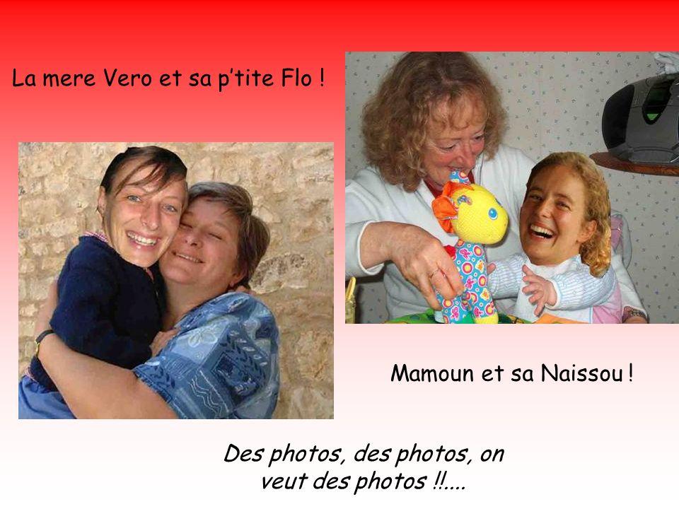 La mere Vero et sa ptite Flo . Mamoun et sa Naissou .