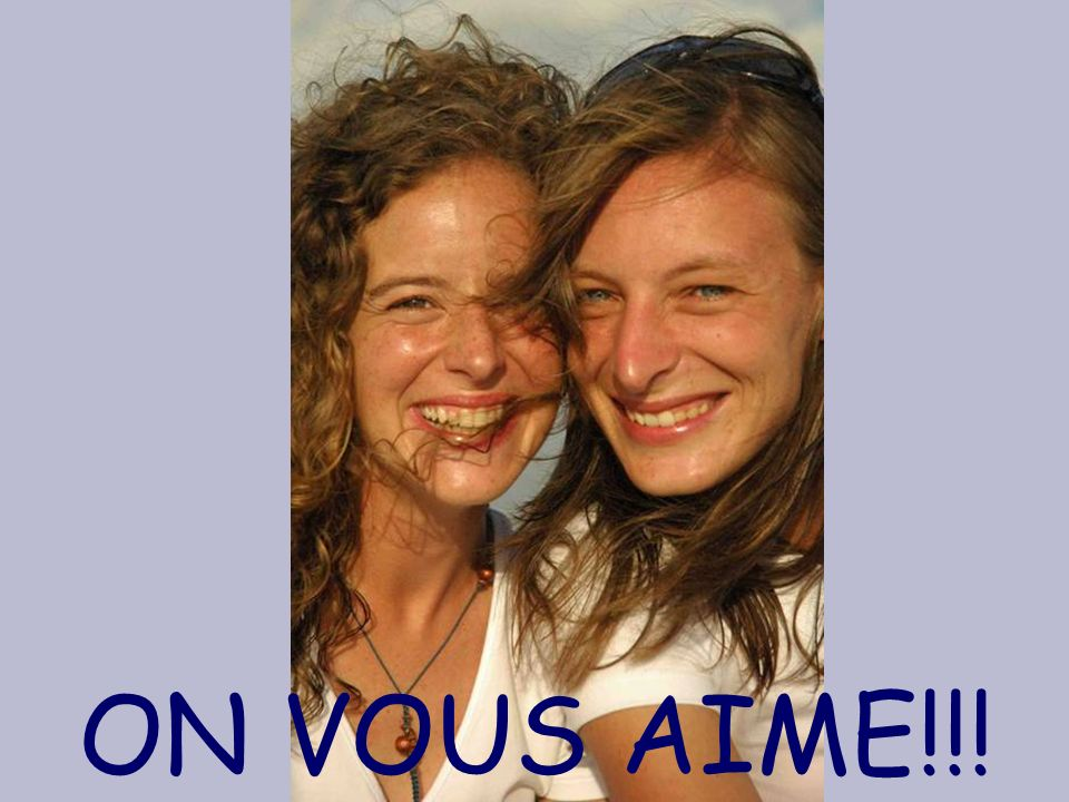 ON VOUS AIME!!!