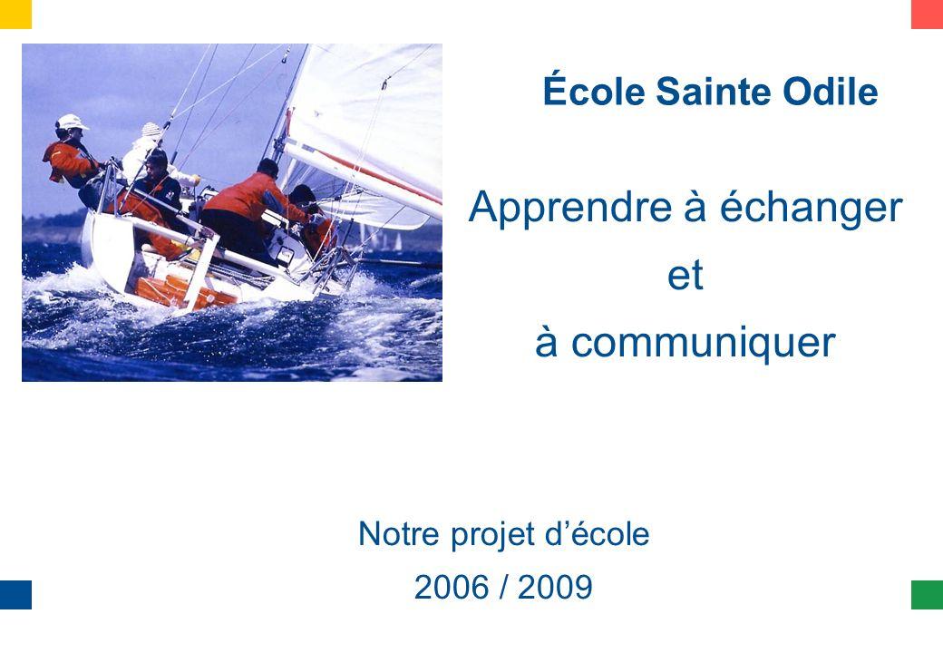 École Sainte Odile Apprendre à échanger et à communiquer Notre projet décole 2006 / 2009