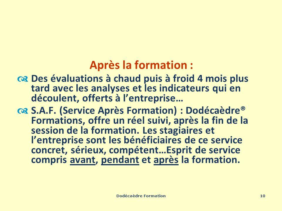 Dodécaèdre Formation10 Après la formation : Des évaluations à chaud puis à froid 4 mois plus tard avec les analyses et les indicateurs qui en découlen