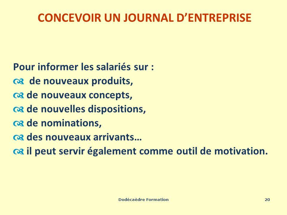 Dodécaèdre Formation20 CONCEVOIR UN JOURNAL DENTREPRISE Pour informer les salariés sur : de nouveaux produits, de nouveaux concepts, de nouvelles disp