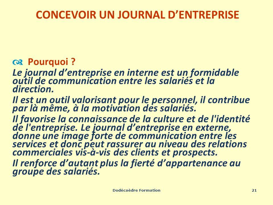 Dodécaèdre Formation21 CONCEVOIR UN JOURNAL DENTREPRISE Pourquoi ? Le journal dentreprise en interne est un formidable outil de communication entre le