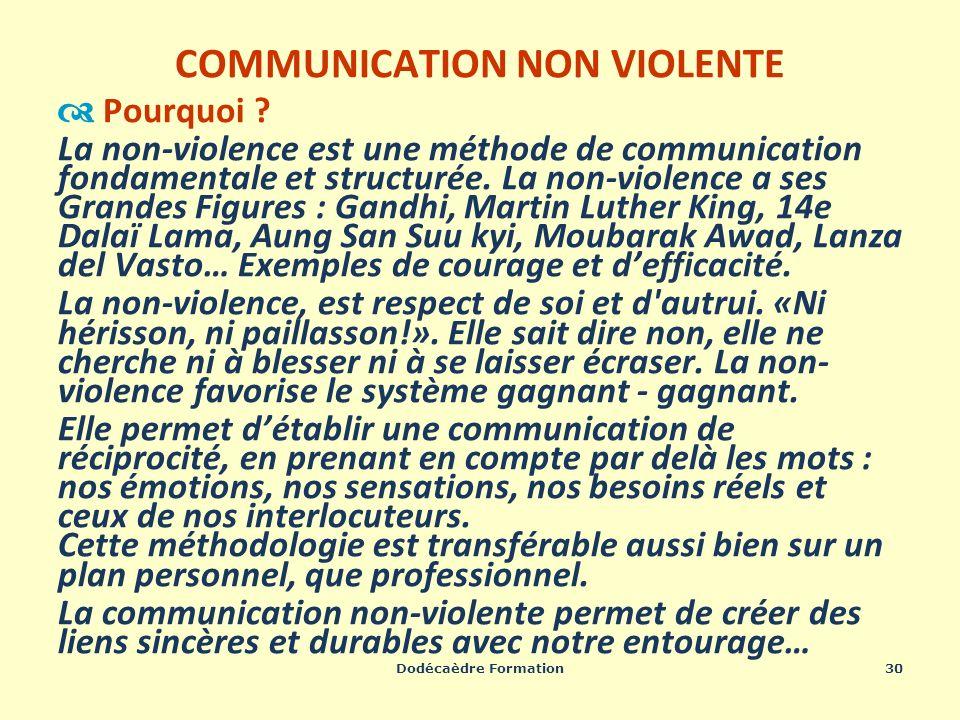 Dodécaèdre Formation30 COMMUNICATION NON VIOLENTE Pourquoi ? La non-violence est une méthode de communication fondamentale et structurée. La non-viole