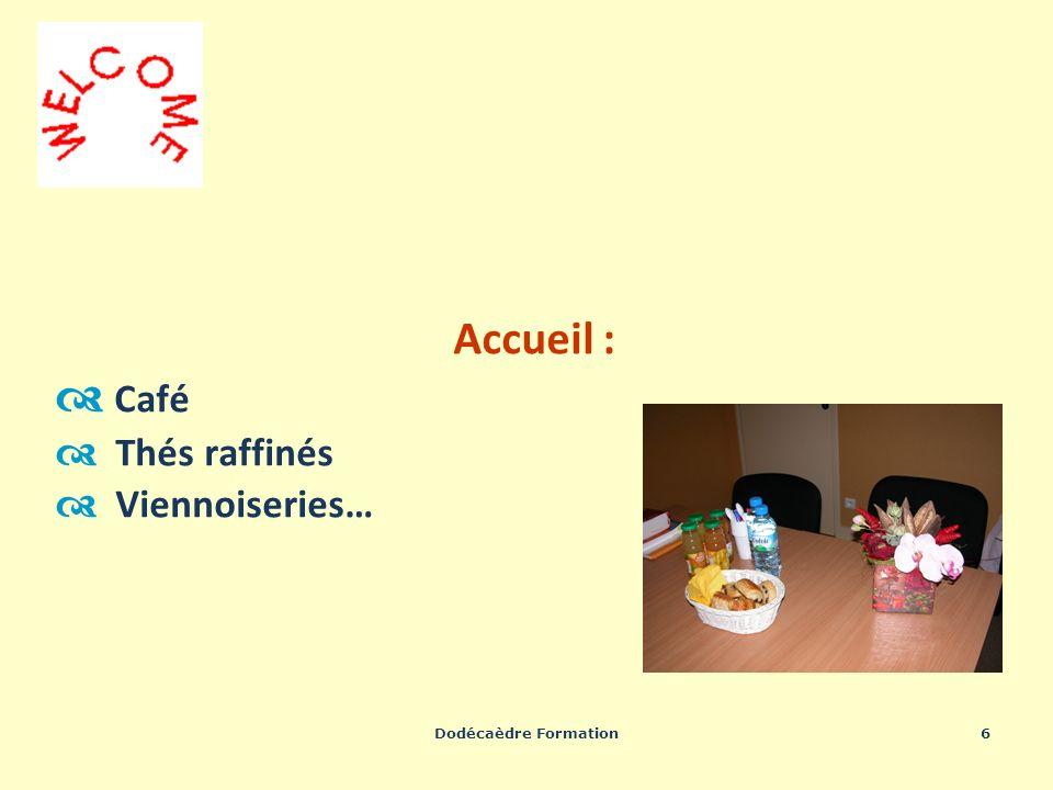 Dodécaèdre Formation6 Accueil : Café Thés raffinés Viennoiseries…