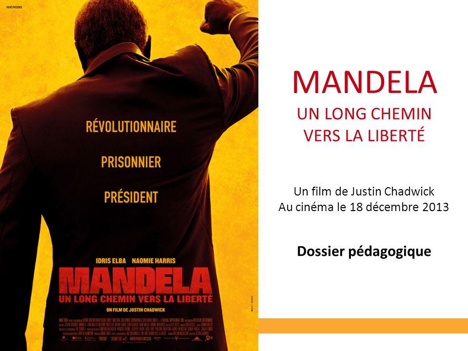 MANDELA UN LONG CHEMIN VERS LA LIBERTÉ Dossier pédagogique Un film de Justin Chadwick Au cinéma le 18 décembre 2013
