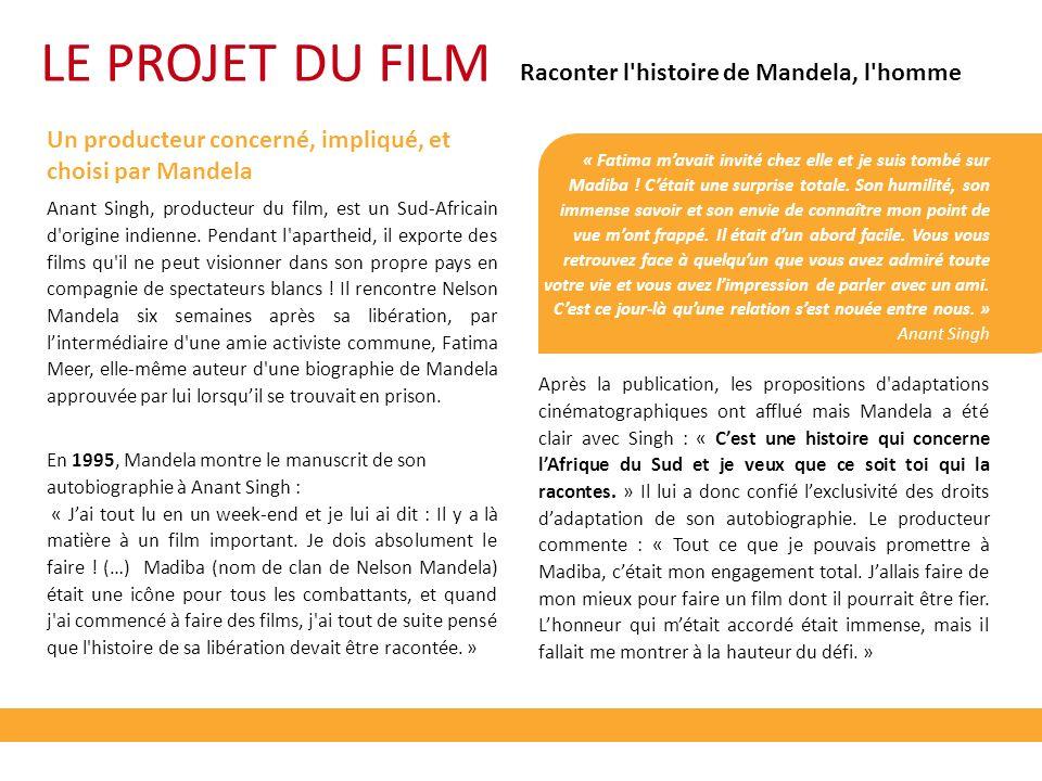 LE PROJET DU FILM Raconter l histoire de Mandela, l homme Un producteur concerné, impliqué, et choisi par Mandela Anant Singh, producteur du film, est un Sud-Africain d origine indienne.