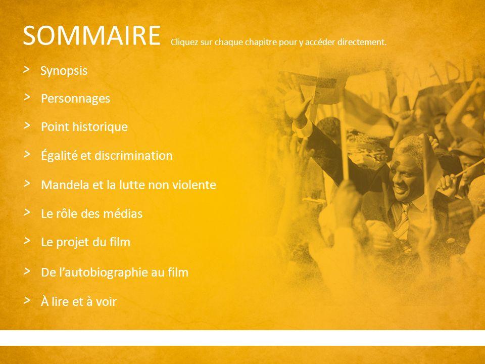 SOMMAIRE Synopsis Personnages Point historique Égalité et discrimination Mandela et la lutte non violente Le rôle des médias Le projet du film De lautobiographie au film À lire et à voir Cliquez sur chaque chapitre pour y accéder directement.